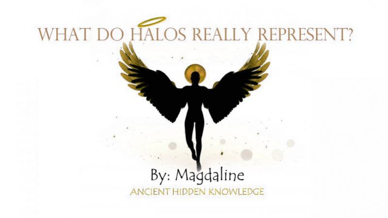 ANCIENT HIDDEN KNOWLEDGE - What do Halos Really Represent?