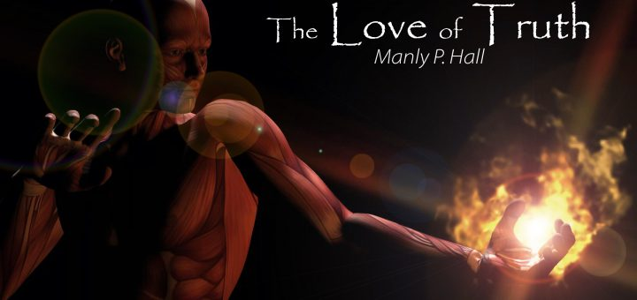 Love of Truth – Manly P. Hall
